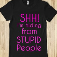 Shh! Im hiding from stupid people