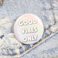 Good Vibes Only 1.25 Inch Pin Back Button Badge