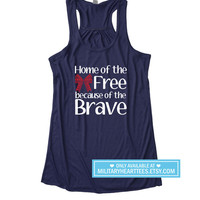 Home of the free tank top, Fourth of July shirt, July 4th shirt, Military support shirt, Homecoming shirt, Army Air force Navy marines wife