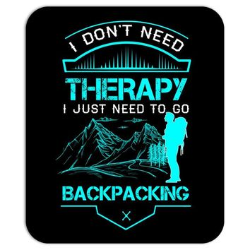 I Dont Need Therapy I Just Need Backpacking Mousepad