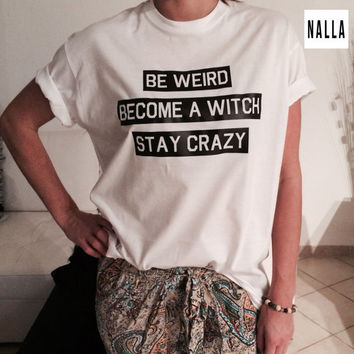 Be Weird become a witch stay crazy Tshirt white Fashion funny