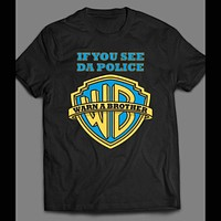 IF YOU SEE DA POLICE WARN A BROTHER FUNNY SHIRT