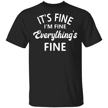 Everything is Fine T-shirts & Hoodie