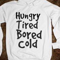 HUNGRY,TIRED BORED COLD