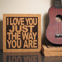 Cork Trivet - Billy Joel Song Lyric - Kitchen Art - Music Wall Art -  I Love You Just The Way You Are - Office Art Christmas Gift Idea