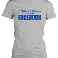 funny facebook t-shirt   i know you from facebook t-shirt