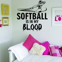 Softball Is in My Blood Decal Wall Vinyl Art Sticker Sports