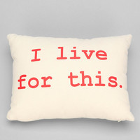 Ruxton by alexandra ferguson I Live For This Pillow - Urban Outfitters