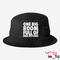 One Big Room Full of Bad Bitches bucket hat