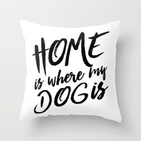 Home is where my dog is - black and white typography Throw Pillow by Allyson Johnson | Society6