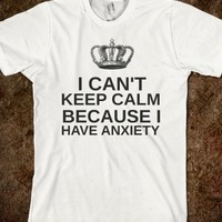 Supermarket: I Can't Keep Calm Because I Have Anxiety T-Shirt from Glamfoxx Shirts