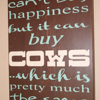 Money can't buy happiness but it can buy Cows  by DeenasDesign