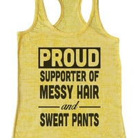 """Womens Tank Top """"Proud Supporter of Messy Hair and Sweat Pants"""" 1079 Womens Funny Burnout Style Workout Tank Top, Yoga Tank Top, Funny Proud Supporter of Messy Hair and Sweat Pants Top"""