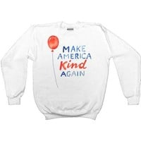 Make America Kind Again -- Sweatshirt