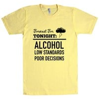 Forecast For Tonight Alcohol Low Standards Poor Decisions Unisex T Shirt
