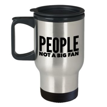 People Not a Big Fan Mug Funny Stainless Steel Insulated Travel Coffee Cup Gift Idea