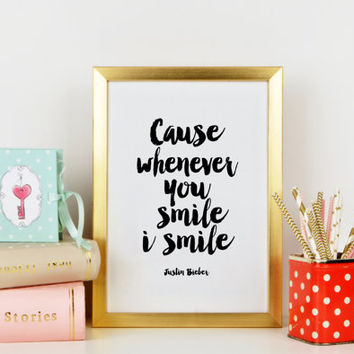 JUSTIN BIEBER QUOTE,Cause Whenever You Smile I Smile,Song Lyrics Quote,Music Quote,Girl Room Decor,Gift For Him, Gift For Boyfriend,Wall Art