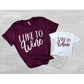 I Like to Whine and I Like to Wine Funny Matching Mommy and Me Shirts