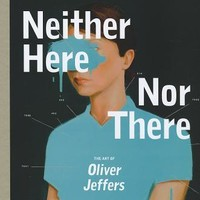 Neither Here Nor There: The Art of Oliver Jeffers : Oliver Jeffers : 9783899554472