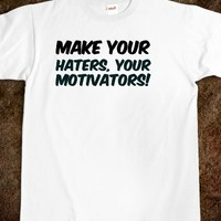 MAKE YOUR HATERS, YOUR MOTIVATORS! WHITE GIRL PROBS T-SHIRT.