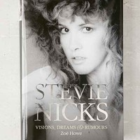 Stevie Nicks: Visions, Dreams & Rumors By Zoe Howe