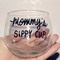 Mommy's Sippy Cup/Stemless Wine Glass/Fully Customizable