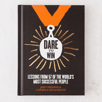 Dare to Win: Lessons from 57 of the World's Most Successful People By Jeff Chegwin, Carmela DeClementi & Kate Hazell | Urban Outfitters