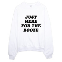 Just Here For the Booze Sweater