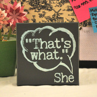MomAppreciationSale- That's what She Said - Expressive Art on Canvas wall decor for Dorm, Bedroom, Kitchen, Bathroom