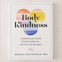 Body Kindness: Transform Your Health From The Inside Out - And Never Say Diet Again By Rebecca Scritchfield - Urban Outfitters