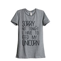 Sorry...Not Tonight I have To Feed My Unicorn