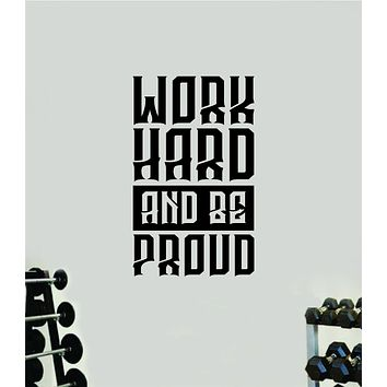 Work Hard and Be Proud V2 Decal Sticker Wall Vinyl Art Wall Bedroom Room Decor Motivational Inspirational Teen Sports School Gym Fitness Lift Health Girls