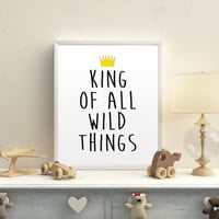 Nursery Print King of All Wild Things Typographic Print Custom Digital Download Digital Printable Where the Wild Things Print Nursery Decor