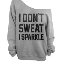 I Don't Sweat I Sparkle  - Gray Slouchy Oversized Sweatshirt