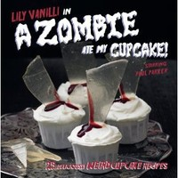 A Zombie Ate My Cupcake: 25 Deliciously Weird Cupcake Recipes