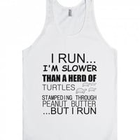 I Run...I'm Slower Than a Herd of Turtles Stampeding Through Peanut Butter..But I Run Unisex Tank Top