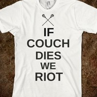 IF COUCH DIES WE RIOT