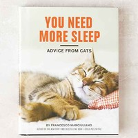 You Need More Sleep: Advice from Cats By Francesco Marciuliano