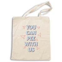 You Can Pee With Us -- Tote Bag