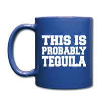 This Is Probably Tequila Full Color Mug