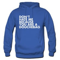 Don't hate me because you're a douchebag Hoodie