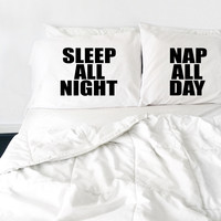 Sleep All Night Nap All Day - Couple's Pillow Case Set