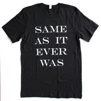 Same As it Ever Was MENS/UNISEX T-Shirt  - Available in sizes S M L XL and three colors  -  talking heads
