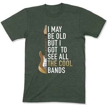 I May Be Old But I Got To See All The Great Bands - T Shirt - GD-11