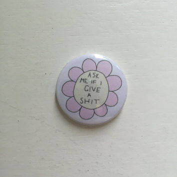 """1"""" Ask Me If I Give A Sh*t Pin Button/Badge"""