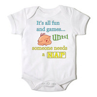 It's All Fun and Games Until Someone Needs a Nap Funny Onesuit for Baby