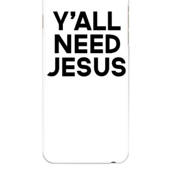 Y'all Need Jesus - iphone 6 Plus Case