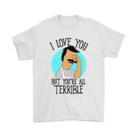 QIYIF I Love You But You're All Terrible Bob's Burgers Shirts