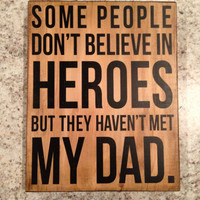 """Wood Sign Gift - """"Some people don't believe in heroes..."""""""