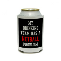 MY DRINKING TEAM HAS A NETBALL PROBLEM Can Cooler Drink Insulator Beverage Insulated Holder
